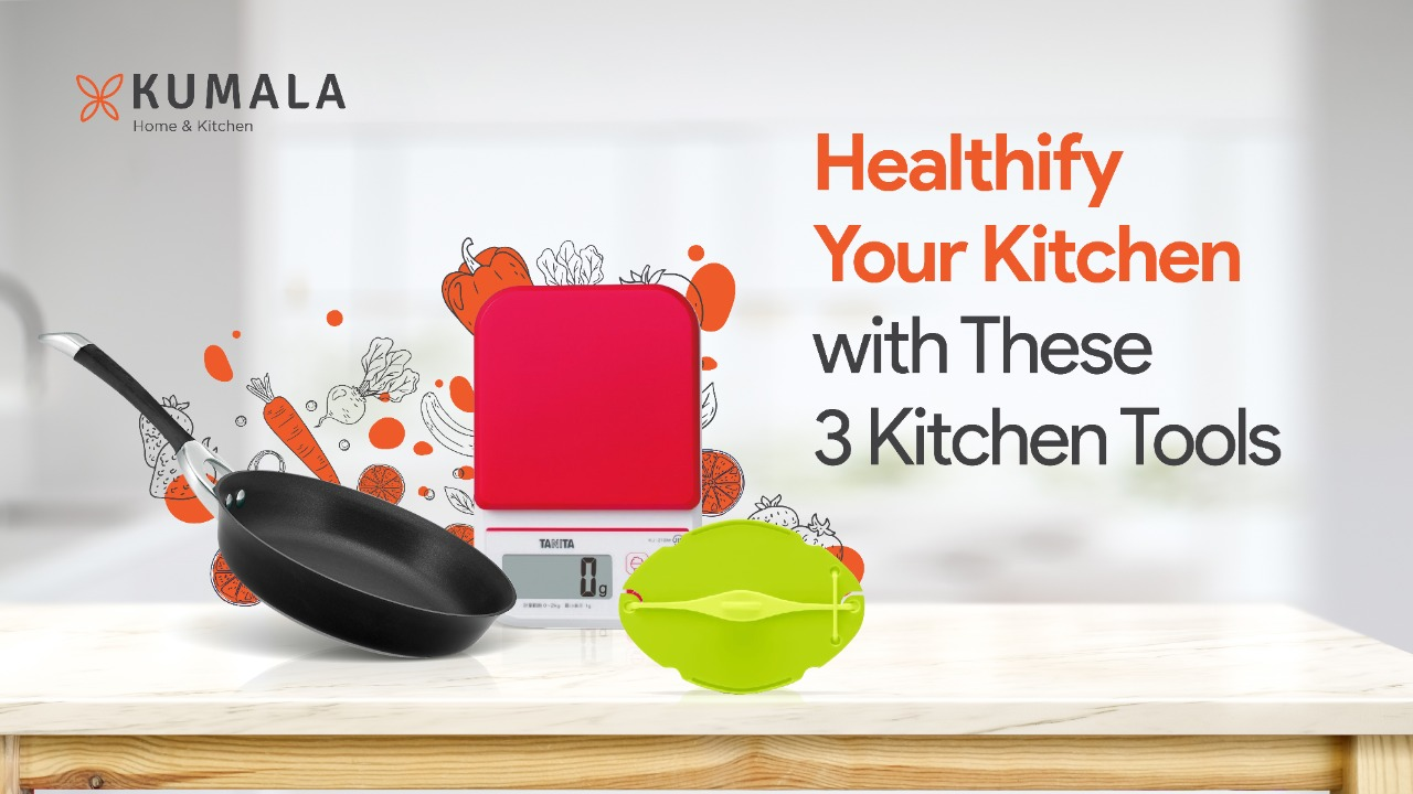 Healthify your Kitchen with these 3 Kitchen Tools