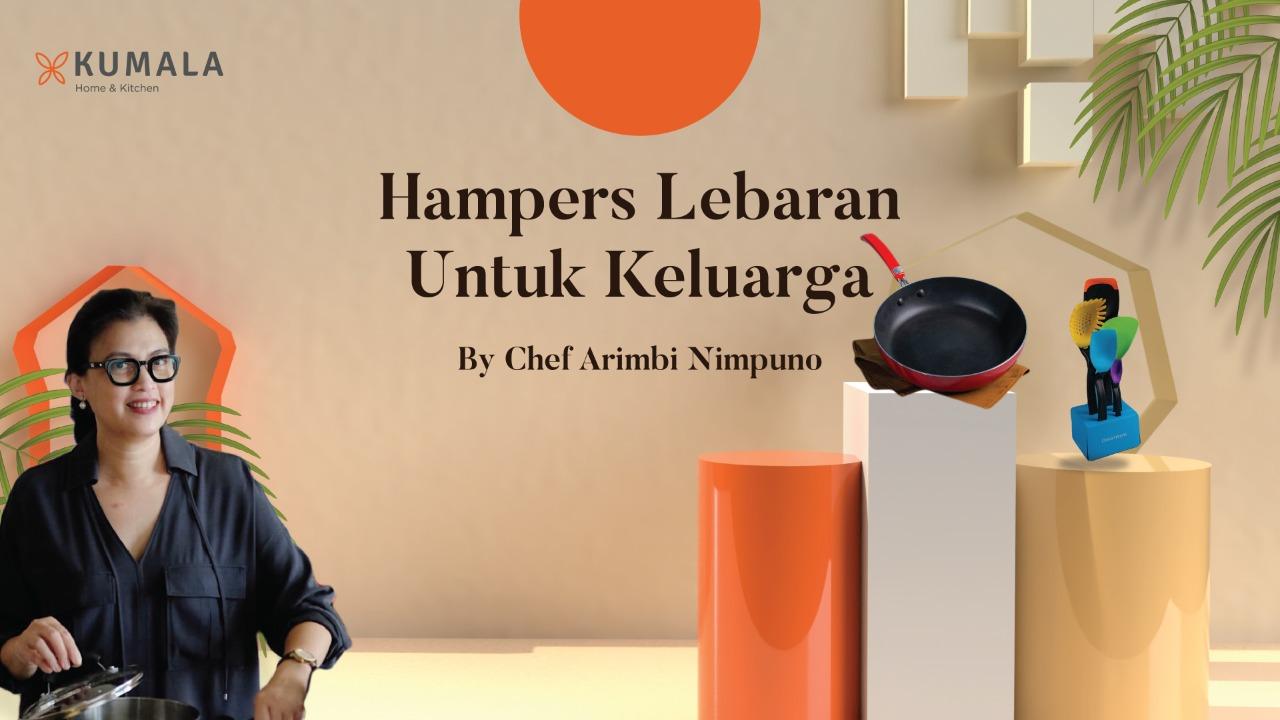 Hampers Lebaran Untuk Keluarga by Chef Arimbi Nimpuno